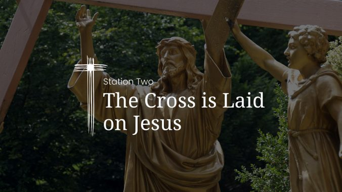 Station 2: The Cross is Laid on Jesus